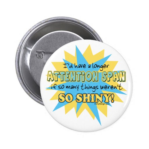 Attention Span Shiny Humor Button