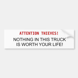 ATTENTION THIEVES!, NOTHING IN THIS TRUCK IS WO... BUMPER STICKER