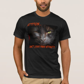 Attitude...Don't  Go Without It Cat Meme T-Shirt