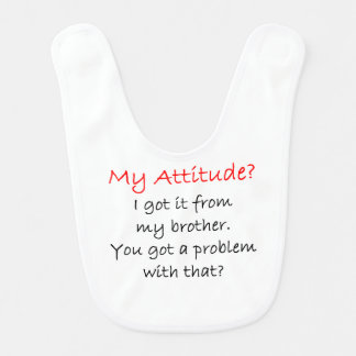 Attitude I Got It From My Brother Bibs