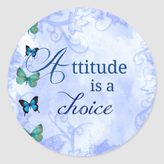 Attitude is a choice Inspiration Blue Butterflies- Classic Round Sticker