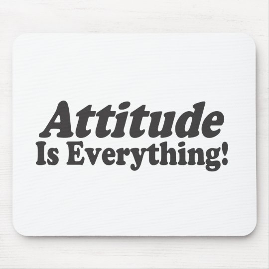 Attitude Is Everything! Mouse Pad