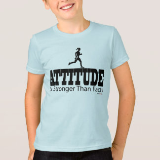 Attitude is Strong Than Facts T-Shirt