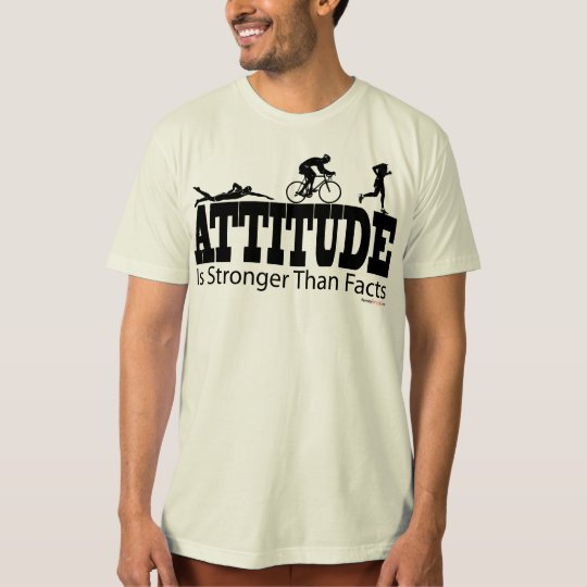Attitude-LG-Is-Stronger-Than-Facts---tri-man T-Shirt