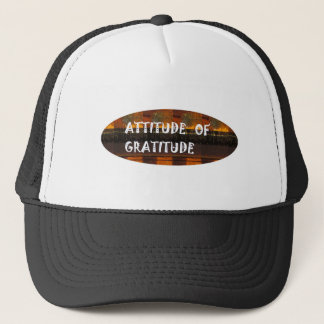 Attitude of Gratitude Wisdom Quote Slogan Theme Trucker Hat
