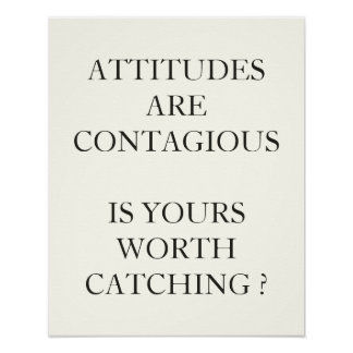 ATTITUDES ARE CONTAGIOUS  IS YOURS WORTH CATCHING POSTER