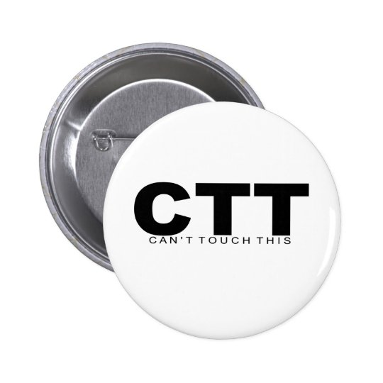 """Attitudes - """"Can't Touch This"""" Pinback Button"""
