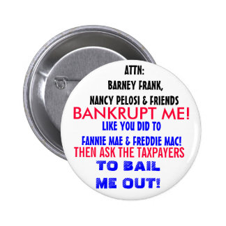 ATTN NANCY PELOSI & FRIENDS: BANKRUPT ME! BUTTONS