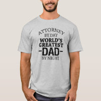 Attorney by day, World's greatest Dad by night T-Shirt