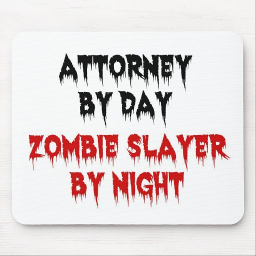 Attorney by Day Zombie Slayer by Night Mouse Pad