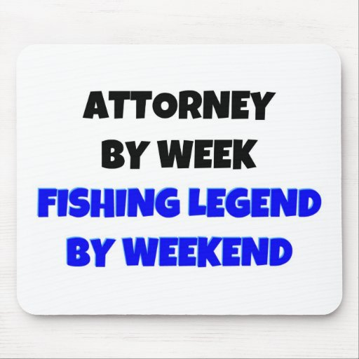 Attorney by Week Fishing Legend By Weekend Mouse Pad