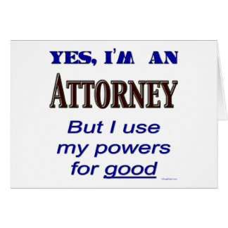 Attorney Powers for Good Saying Greeting Card
