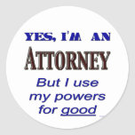 Attorney Powers for Good Saying Classic Round Sticker