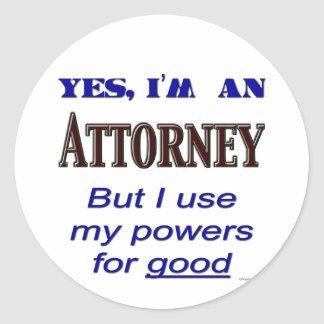 Attorney Powers for Good Saying Round Stickers