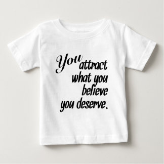 Attract What You Deserve Baby T-Shirt