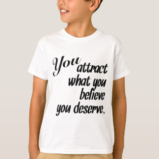 Attract What You Deserve T-Shirt