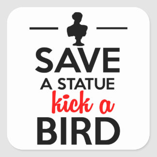 Attractions - Save a statue kick a Bird Square Sticker