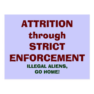 ATTRITION through STRICT ENFORCEMENT!!! Postcard