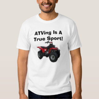 ATVing Is A True Sport! Tees
