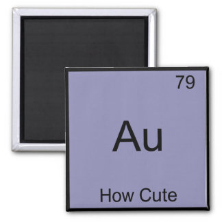 Au - How Cute Chemistry Element Symbol Funny 2 Inch Square Magnet