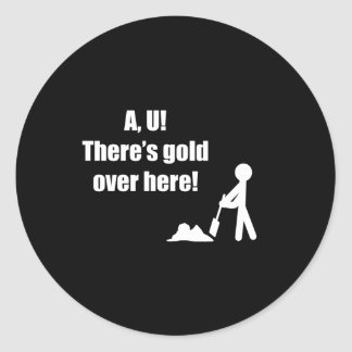 AU There is Gold Over Here Classic Round Sticker