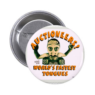 auctioneers have the worlds fastest toungs pinback button