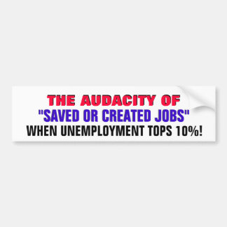 AUDACITY of SAVED or CREATED jobs @10%UNEMPLOYMENT Bumper Stickers