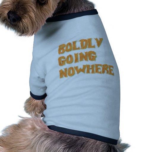 audazmente yendo en ninguna parte ropa de perros
