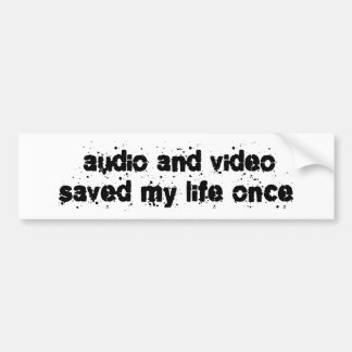 Audio and Video Saved My Life Once Bumper Sticker