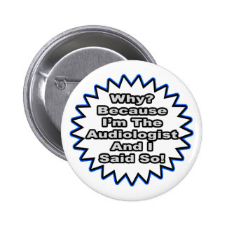Audiologist...Because I Said So Button