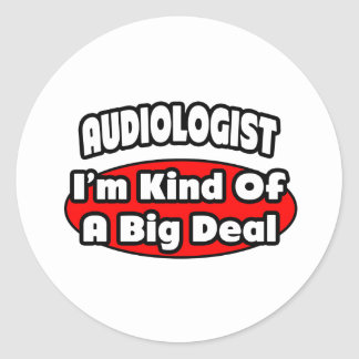Audiologist...Big Deal Classic Round Sticker