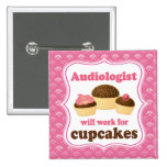 Audiologist Will Work For Cupcakes Nursing Gift Button