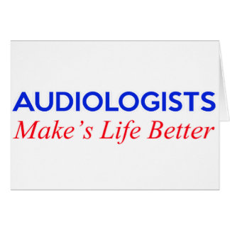 audiologists make's life better card