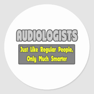 Audiologists...Smarter Classic Round Sticker
