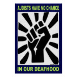"Audists have no chance in our Deafhood  (23""x35"") Posters"