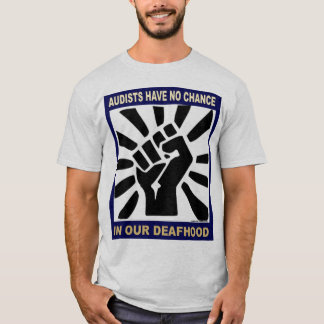 Audists have no chance in our Deafhood T-Shirt