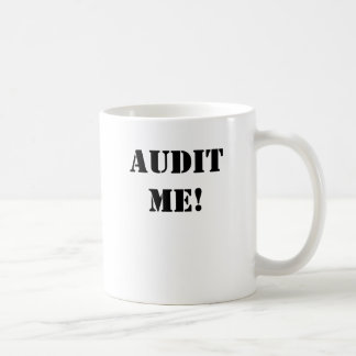 AUDIT ME! AUDIT ME - NOW! double-sided Classic White Coffee Mug