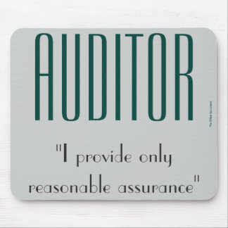 """""""Auditor: I Provide Only Reasonable Assurance"""" Mouse Pad"""