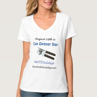 August 24th is Can Opener Day Funny Holidays T-Shirt