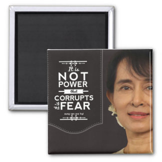 Aung San Suu Kyi not power corrupts it is fear 2 Inch Square Magnet