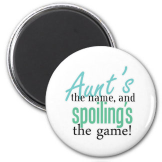 Aunt's the Name, and Spoiling's the Game 2 Inch Round Magnet
