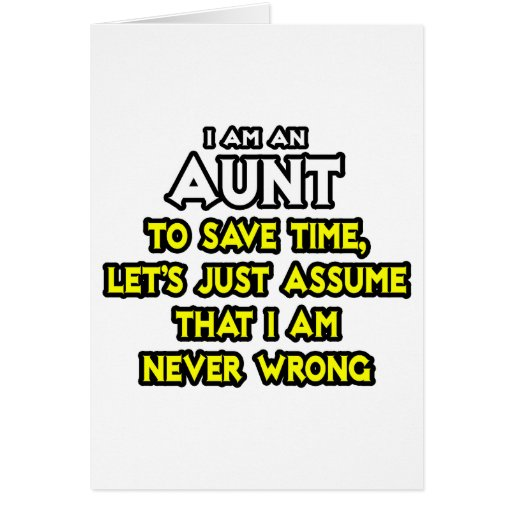 Aunt...Assume I Am Never Wrong Greeting Card