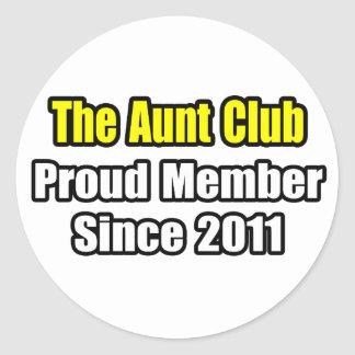 Aunt Club .. Proud Member Since 2011 Round Sticker
