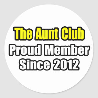 Aunt Club .. Proud Member Since 2012 Round Stickers
