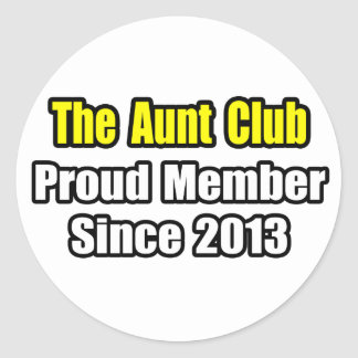 Aunt Club .. Proud Member Since 2013 Round Stickers