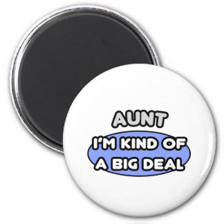 Aunt ... I'm Kind of a Big Deal 2 Inch Round Magnet