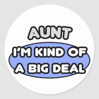 Aunt ... I'm Kind of a Big Deal Round Stickers