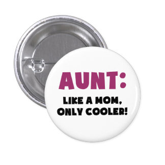 Aunt: Like a Mom, Only Cooler 1 Inch Round Button