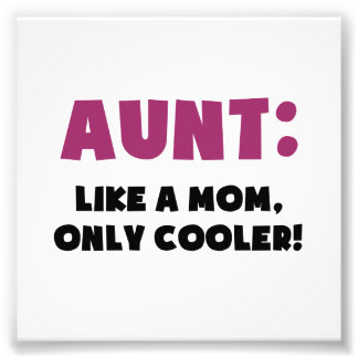 Aunt: Like a Mom, Only Cooler Photo Print