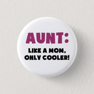 Aunt: Like a Mom, Only Cooler Pinback Button